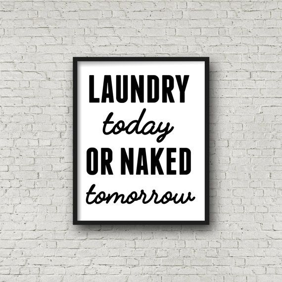 Laundry Today Or Naked Tomorrow  Laundry Room by SincerelyByNicole