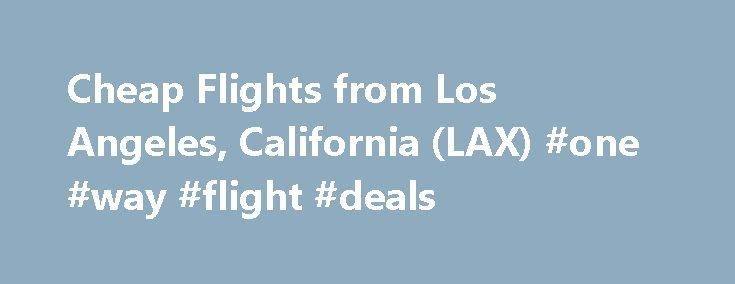 Cheap Flights from Los Angeles, California (LAX) #one #way #flight #deals http://entertainment.remmont.com/cheap-flights-from-los-angeles-california-lax-one-way-flight-deals-3/  #one way flight deals # Airfare deals money-saving tips from our airfare experts select all | clear all American Airlines Delta Airlines JetBlue Airlines Southwest…