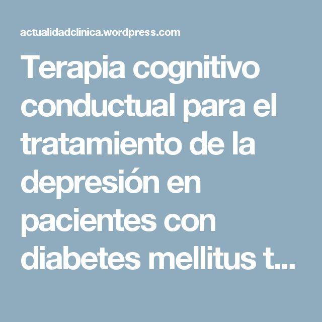 Terapia cognitivo conductual para el tratamiento de la depresión en pacientes con diabetes mellitus tipo 2 | Actualidad Clínica en Psicología