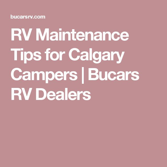 RV Maintenance Tips for Calgary Campers | Bucars RV Dealers