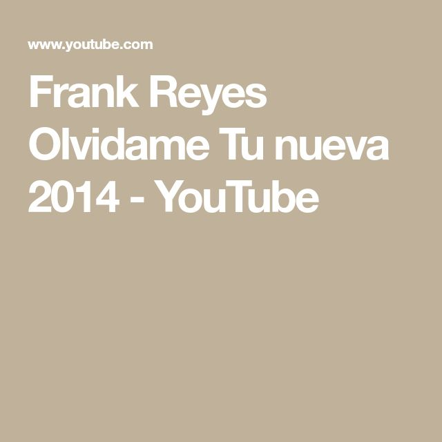 Frank Reyes  Olvidame Tu nueva 2014 - YouTube