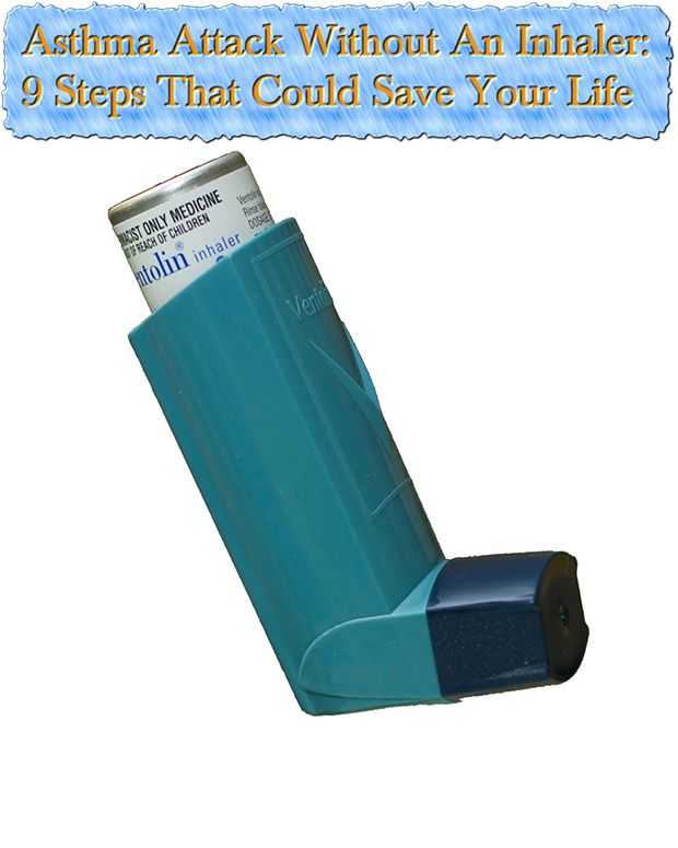 Asthma Attack Without An Inhaler: 9 Steps That Could Save Your Life I have asthma and this really helped