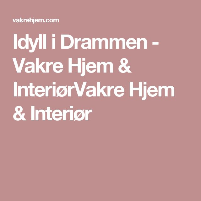 Idyll i Drammen - Vakre Hjem & InteriørVakre Hjem & Interiør