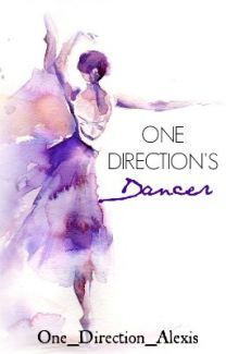 Book One: One Direction's Dancer by One_Direction_Alexis
