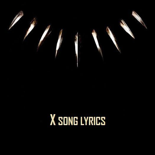 Description:- X Song Lyrics are provided in this article. X Song is the new upcoming english song. Interscope Records is the music label under which is Sung by Famous Singer ScHoolboy Q, 2 Chainz & Saudi. Which the song is releasing on 9 February 2018. Black Panther The Album (Music From And Inspired By) is the latest album of Kendrick Lamar. Genre of this album is Hip-hop/rap. Producer of this song is !llmind & Sounwave.