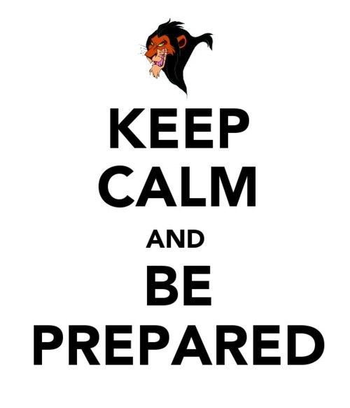 """""""Keep calm and be prepared."""" Yesss, Lion King reference :) Scar ftw :)"""