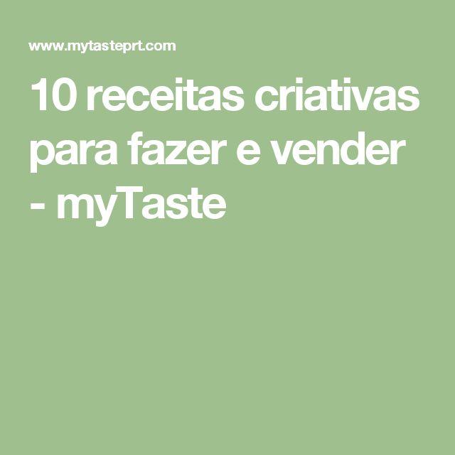 10 receitas criativas para fazer e vender - myTaste