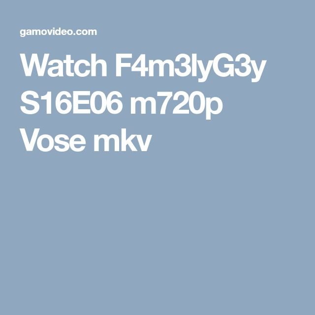 Watch F4m3lyG3y S16E06 m720p Vose mkv