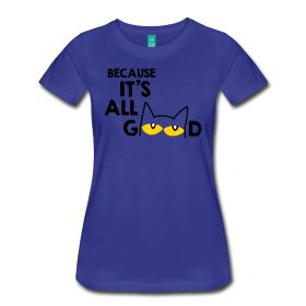 Because It's All Good | Famous Cat | Women's