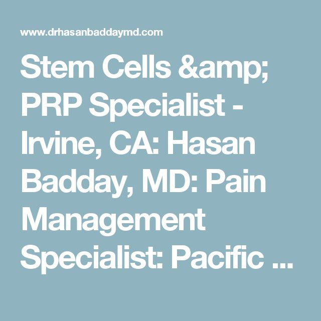Stem Cells & PRP Specialist - Irvine, CA: Hasan Badday, MD: Pain Management Specialist: Pacific Pain and Regenerative Medicine