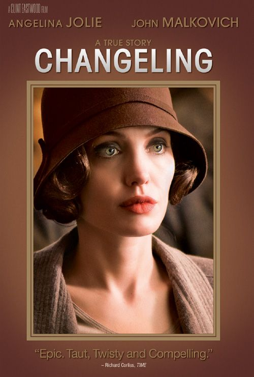 The Changeling (2008) Christine Collins is overjoyed when her kidnapped son is brought back home. But when Christine suspects that the boy returned to her isn't her child, she begins to challenge the authorities and the police captain has her committed to an asylum. Angelina Jolie, John Malkovich...