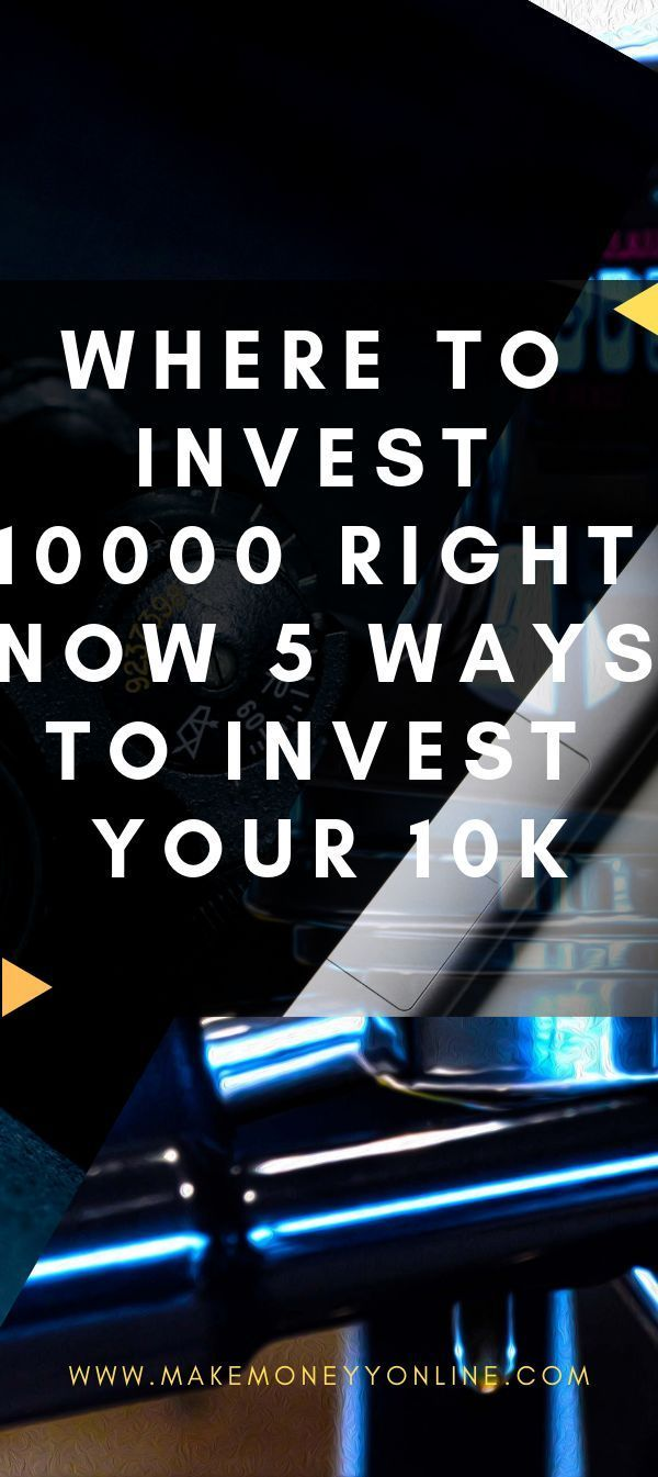 Where To Invest 10000 Right Now Money Investment Ideas