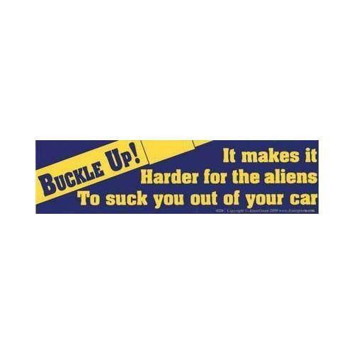 Buckle up it makes it harder for the aliens bumper sticker