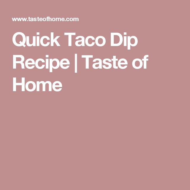 Quick Taco Dip Recipe | Taste of Home