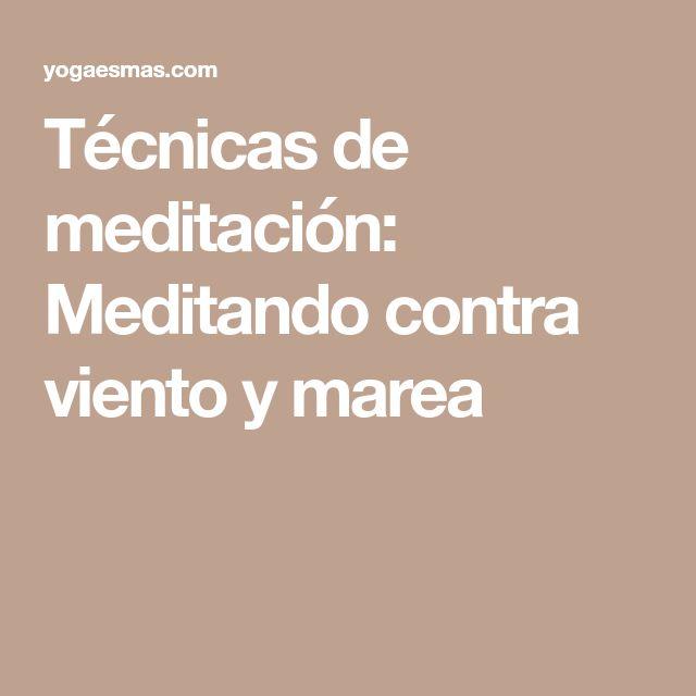 Técnicas de meditación: Meditando contra viento y marea