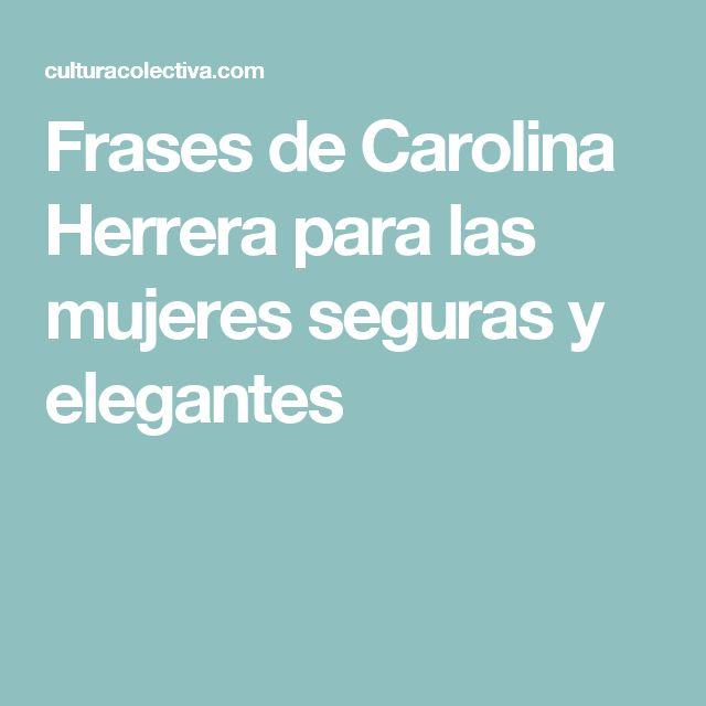 Frases de Carolina Herrera para las mujeres seguras y elegantes
