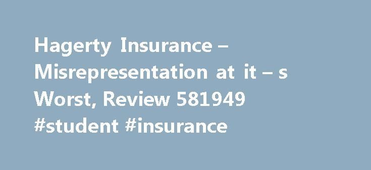 Hagerty Insurance – Misrepresentation at it – s Worst, Review 581949 #student #insurance http://insurance.remmont.com/hagerty-insurance-misrepresentation-at-it-s-worst-review-581949-student-insurance/  #haggerty insurance # Misrepresentation at it s Worst! Phone: 443-867-9098 I recently contacted this company about car insurance on 2 Camaros, a 1986 Camaro Z28 and a 1989 Camaro IROC Z28. I was upfront from the beginning as I always try to be. I disclosed with pictures the 2 vehicles and…