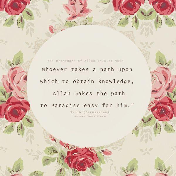 قال -صلى الله عليه وسلم:  (من سلك طريقًا يلتمس فيه علمًا سهل الله له به طريقًا إلى الجنة)