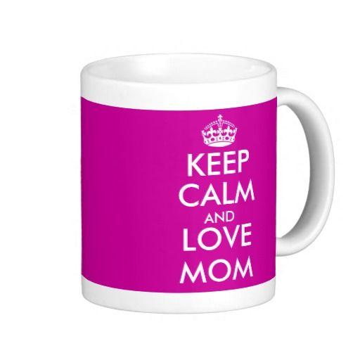 Keep Calm Mug for mom, Mother's Day gift idea! :) http://www.zazzle.com/keep_calm_mug_for_mom_mothers_day_gift_idea-168665779973990745?rf=238020180027550641