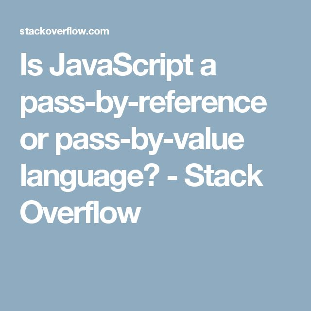 Is JavaScript a pass-by-reference or pass-by-value language? - Stack Overflow