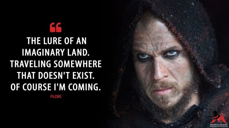 #Floki: The lure of an imaginary land. Traveling somewhere that doesn't exist. Of course I'm coming.  More on: http://www.magicalquote.com/series/vikings/ #Vikings #vikingsquotes