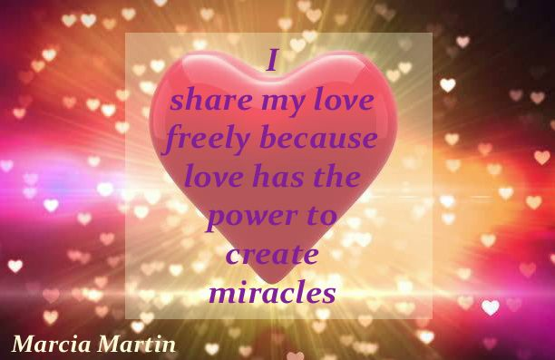 I share my love freely, because love has the power to create miracles.