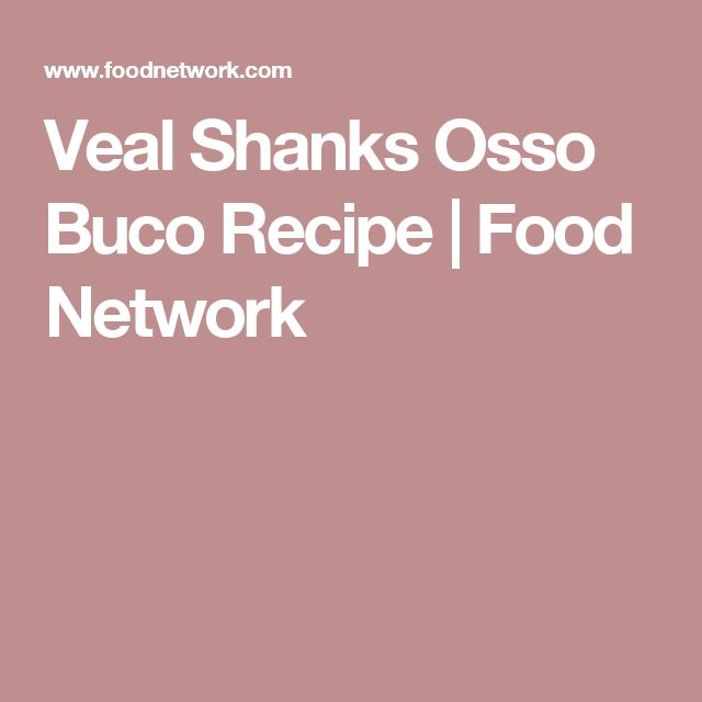 Veal Shanks Osso Buco Recipe | Food Network