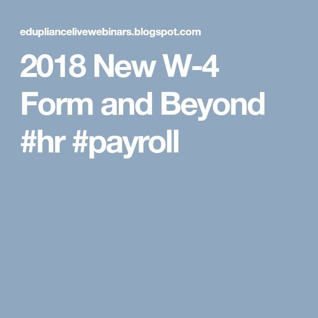 2018 New W-4 Form and Beyond #hr #payroll