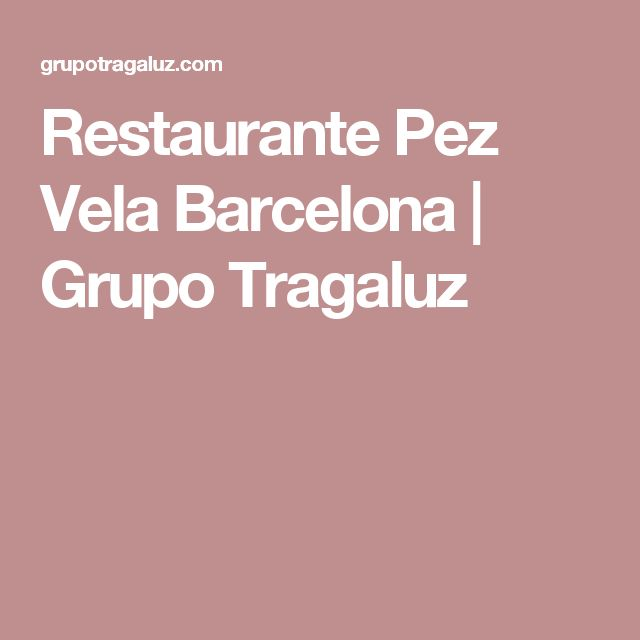 Restaurante Pez Vela Barcelona | Grupo Tragaluz