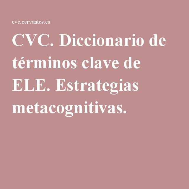 CVC. Diccionario de términos clave de ELE. Estrategias metacognitivas.