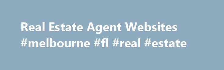 Real Estate Agent Websites #melbourne #fl #real #estate http://real-estate.remmont.com/real-estate-agent-websites-melbourne-fl-real-estate/  #real estate agent websites # Real Estate Agent Websites View a Demo Real Estate Website Our primary focus with real estate websites is design usability for the consumer. Sure, it might make you feel good to have a website that s pretty (not to say that ours are ugly), but the pretty part of websites… Read More »The post Real Estate Agent Websites…