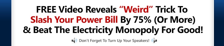 Grab a FREE Report And Cut Your Power Bills     Up To 27% This Month Without Changing A Thing