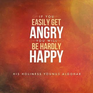 'If you easily get angry, you will be hardly happy.' - His Holiness Younus AlGohar