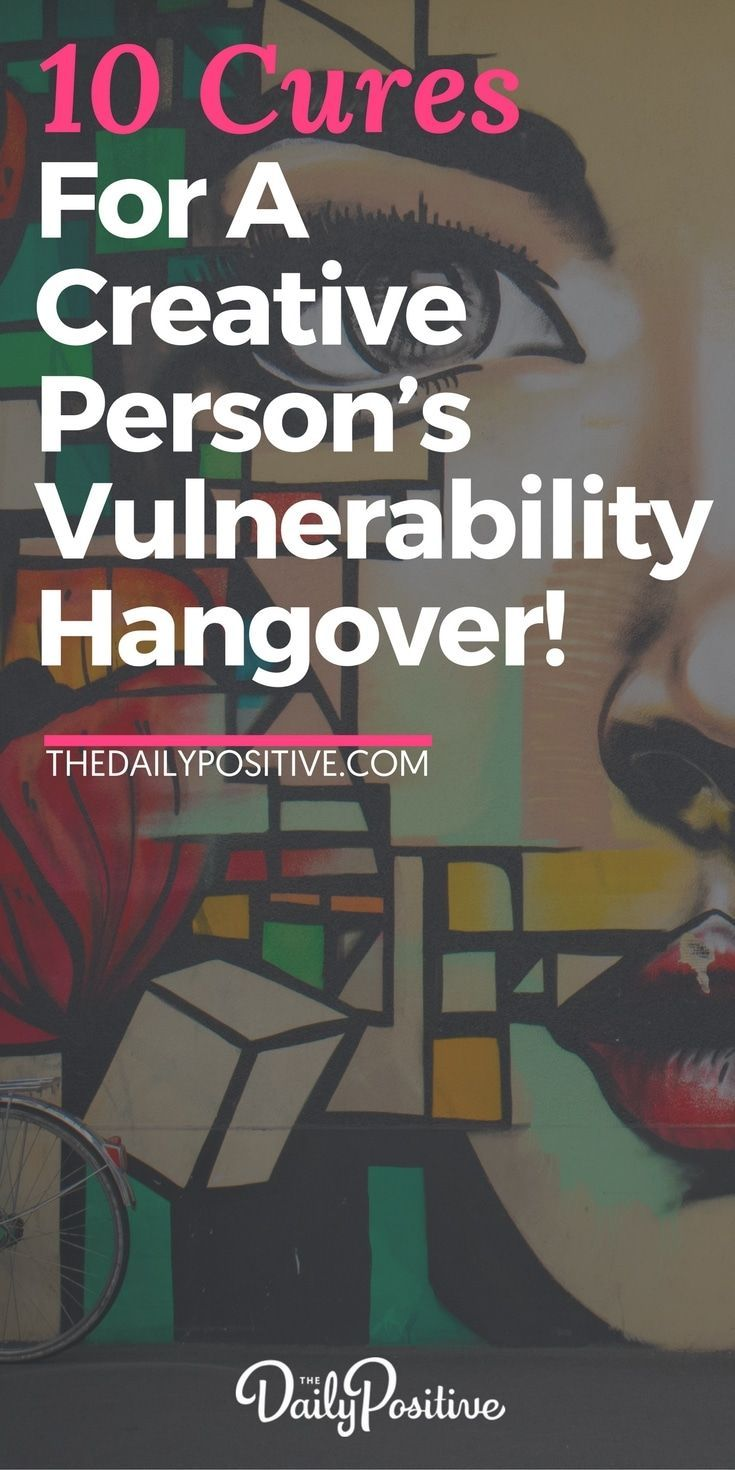 10 cures for a creative person s vulnerability hangover
