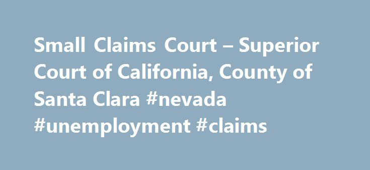 Small Claims Court – Superior Court of California, County of Santa Clara #nevada #unemployment #claims http://claim.remmont.com/small-claims-court-superior-court-of-california-county-of-santa-clara-nevada-unemployment-claims/  small court claims Small Claims Resources Our Small Claims Self-Help pages have extensive […]