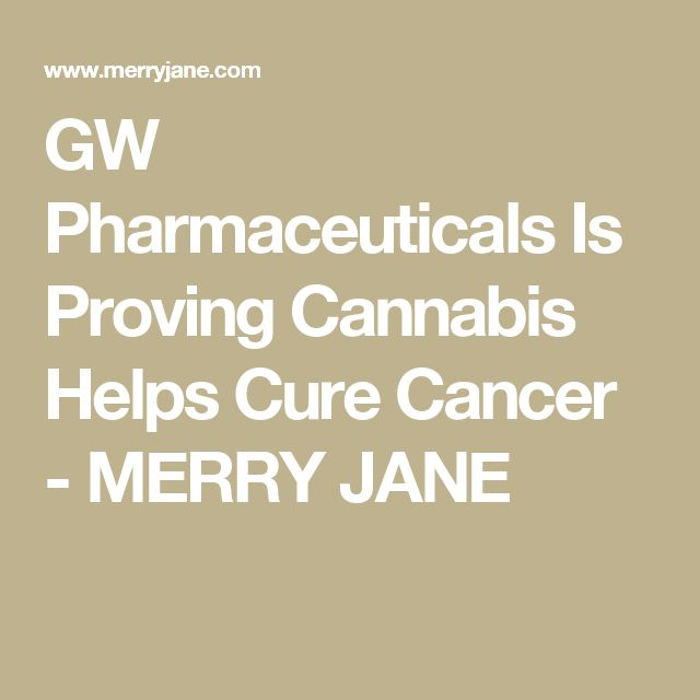 GW Pharmaceuticals Is Proving Cannabis Helps Cure Cancer - MERRY JANE