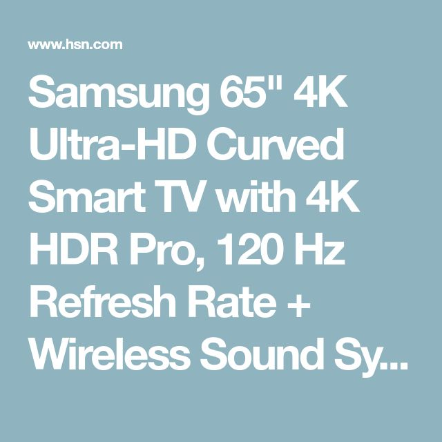 "Samsung 65"" 4K Ultra-HD Curved Smart TV with 4K HDR Pro, 120 Hz Refresh Rate + Wireless Sound System, 2-Year Warranty and 6.5' HDMI Cable 