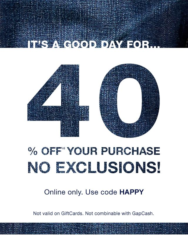 40% OFF‡‡ YOUR PURCHASE NO EXCLUSIONS!