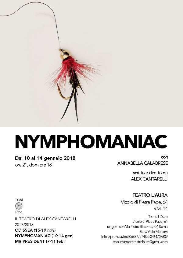 Dal 10 al 14 gennaio il Teatro L`aura, diretto da Laura Monaco, ospiterà un nuovo spettacolo di Alex Cantarelli dal titoloNymphomaniac, che vede protagonista Annabella Calabrese.Ispirato