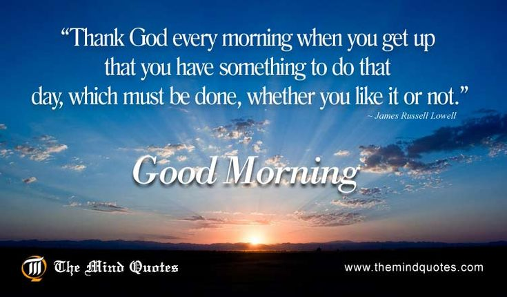 Thank God every morning when you get up that you have something to do that day, James Russell Lowell Quotes on Love and Good Morning
