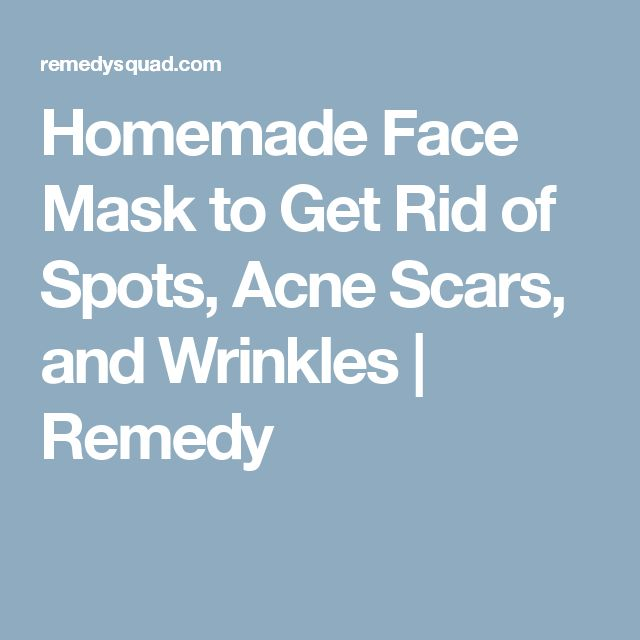 Homemade Face Mask to Get Rid of Spots, Acne Scars, and Wrinkles  |  Remedy