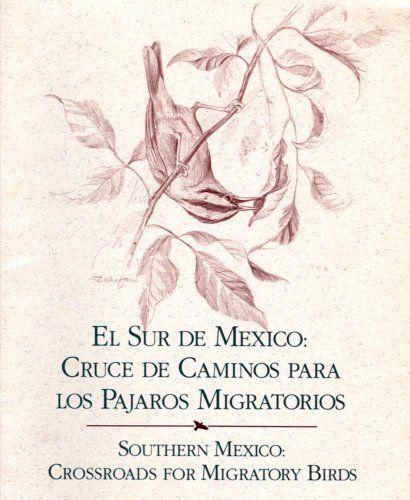 El Sur De Mexico: Cruce De Caminos Para Los Pajaros Migratorios / Sothern Mexico: Crossroads for Migratory Birds