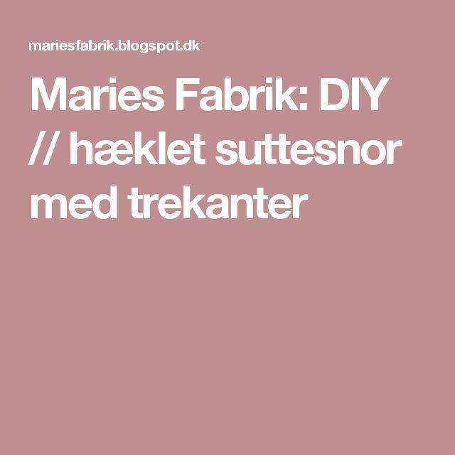 Maries Fabrik: DIY // hæklet suttesnor med trekanter