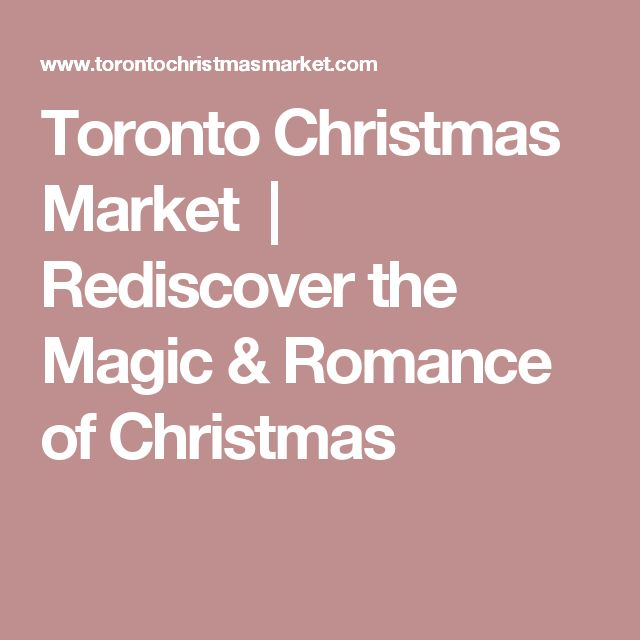 Toronto Christmas Market   Rediscover the Magic & Romance of Christmas
