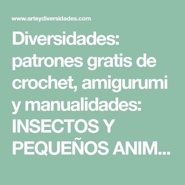 Diversidades: patrones gratis de crochet, amigurumi y manualidades: INSECTOS Y PEQUEÑOS ANIMALES AMIGURUMIS