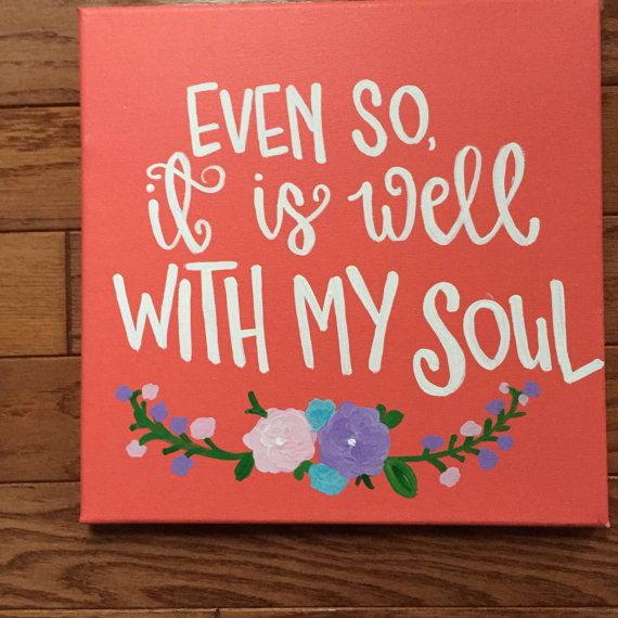 Even So It Is Well With My Soul Canvas Painting - Floral Canvas Art - Religious Canvas Painting - Gallery Wall Art - It is Well Quote