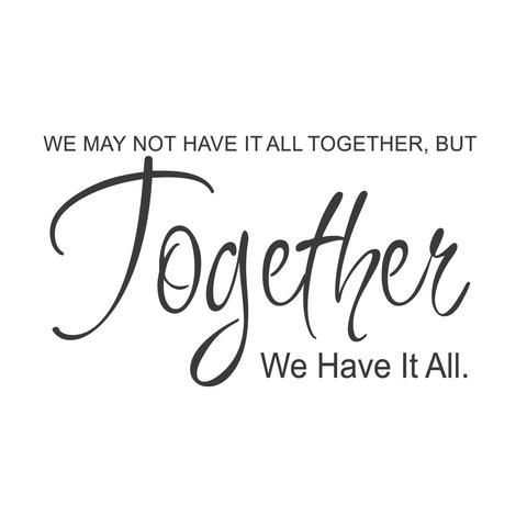 "Our ""We May Not Have It All Together..."" wall quote wall decal is a sweet reminder that while things aren't perfect, love is. If placed on a wall with family..."