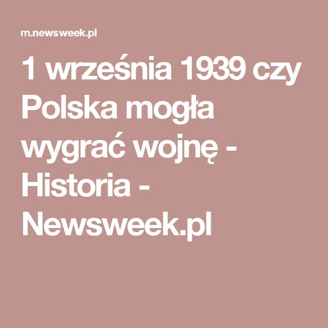 1 września 1939 czy Polska mogła wygrać wojnę - Historia - Newsweek.pl