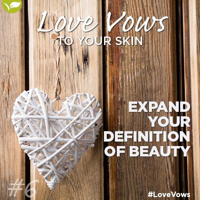 Love Vow no 6: Expand your definition of beauty. Many attributes make people attractive, skin, hair, eyes, nails etc. Most of them have nothing to do with fitting into a size 4. Nurture the attributes, taking care of your skin with the correct products and treatments can go a long way in changing your all over appearance and perception of yourself.