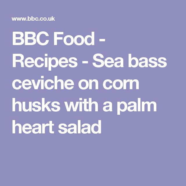 BBC Food - Recipes - Sea bass ceviche on corn husks with a palm heart salad